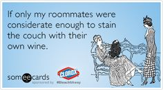 If only my roommates were considerate enough to stain the couch with their own wine. On Today, News Today, Clorox Bleach, Wine Stains, E Cards, Someecards, Roommates, Entertaining, Humor