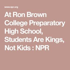 At Ron Brown College Preparatory High School, Students Are Kings, Not Kids : NPR