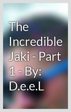 The Incredible Jaki   Part 1   By: D.e.e.L is out!!! Take a look, short short story. How does Jaki's adventure begin?