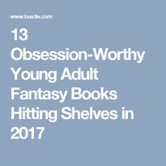 13 Obsession-Worthy Young Adult Fantasy Books Hitting Shelves in 2017