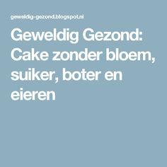 Geweldig Gezond: Cake zonder bloem, suiker, boter en eieren Diabetic Cake Recipes, Healthy Dessert Recipes, Vegan Snacks, Diet Recipes, Healthy Food, 1000 Calorie Workout, Paleo, Egg Recipes For Breakfast, Weight Watchers Meals