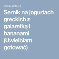 Sernik na jogurtach greckich z galaretką i bananami (Uwielbiam gotować)