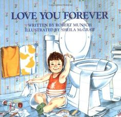 Love You Forever by Robert Munsch. One of my favorite children's book.
