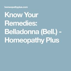 Know Your Remedies: Belladonna (Bell.) - Homeopathy Plus