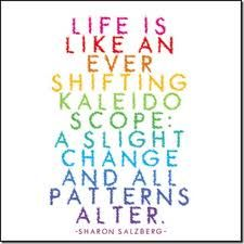 Came up with my own Kaleidoscope quote...then found this!