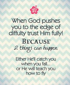 This morning I feel like I am falling... BUT even though I think I'd rather fly, I will count on God to have a great trampoline!
