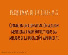 PROBLEMAS DE LECTORES #18 Cuando en una conversación alguien menciona a Harry Potter y todas las miradas de la habitación van hacia ti