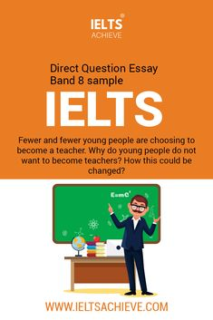 IELTS Writing Task 2 Direct Question Essay Band 8 sample answer: Education and Teaching- The question is: Fewer and fewer young people are choosing to become a teacher. Why do young people do not want to become teachers? How this could be changed? Take a look at the model answer.  #Sample #IELTS #DirectQuestion #ModelAnsert #Band8 #SampleAnswer #Teacher #Teaching #Essay Ielts Writing Task 2, Becoming A Teacher, Young People, How To Become, Teaching, Education, Band, Pretty, Model