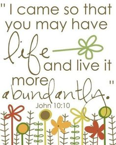 John 10:10 - this verse has been on my mind so much lately. I'm not sure why that is but I'm so thankful for it.