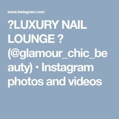 ✨LUXURY NAIL LOUNGE ✨ (@glamour_chic_beauty) • Instagram photos and videos