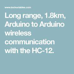 Long range, 1.8km, Arduino to Arduino wireless communication with the HC-12.