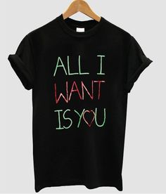 all i want is you t shirt