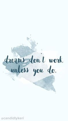 """""""Dreams dont work unless you do"""" blue watercolor splash paint quote inspirational background wallpaper you can download for free on the blog! For any device; mobile, desktop, iphone, android!"""