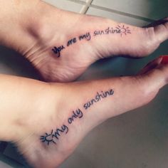 Mother/daughter tattoos me and my mom just got! You are my sunshine, my only sunshine :)