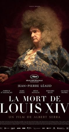 Death of louis 7.3   irected by Albert Serra.  With Jean-Pierre Léaud, Patrick d'Assumçao, Marc Susini, Bernard Belin. Upon returning from a hunting expedition, King Louis XIV feels a sharp pain in his leg. He begins to die, surrounded by loyal followers in the royal chambers.