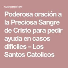 Poderosa oración a la Preciosa Sangre de Cristo para pedir ayuda en casos dificiles – Los Santos Catolicos
