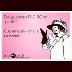 munamain:    Some people need to learn the difference lol #SpecificVsPacific #Ecards #GrammarNazi (Taken with Instagram)