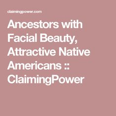 Ancestors with Facial Beauty, Attractive Native Americans :: ClaimingPower