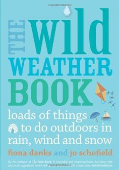 The Wild Weather Book: Loads of things to do outdoors in rain, wind and snow by Fiona Danks, http://www.amazon.co.uk/dp/0711232555/ref=cm_sw_r_pi_dp_Ba4osb1PQRBGD