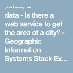data - Is there a web service to get the area of a city? - Geographic Information Systems Stack Exchange
