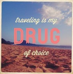 Travel is my drug