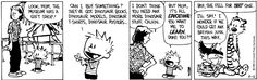 THE DAILY CALVIN: Calvin and Hobbes, August 12, 1989 - I don't think you need any more dinosaur stuff, Calvin.   But Mom, it's all EDUCATIONAL! You want me to LEARN, don't you??