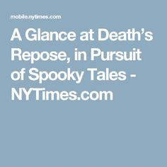 A Glance at Death's Repose, in Pursuit of Spooky Tales - NYTimes.com