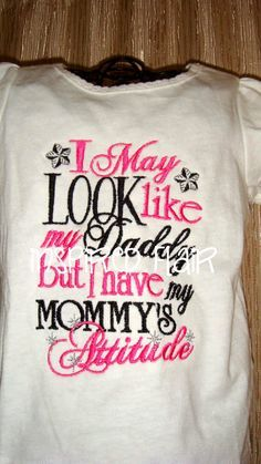 I May Look Like My Daddy But I Have My Mommy's Attitude Girl's Embroidered Shirt or Onesie- Pink- Baby Girl Onesie- Funny Toddler Shirt on Etsy, $25.00   best stuff