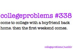 do. not. go. to. college. with. a. boyfriend. more often than not, it is a huge waste of your time and effort.