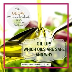 """In this week's GLOW Podcast episode, Health and Mindset Coach, and author of """"Eat Clean, Live Free: A Woman's Guide To Health, Beauty, And Youthful Energy"""" Gina Santangelo dishes out oil facts. Contrary to what we've been led to believe, fat is not the enemy. We need good fats for brain function, healthy cell building, hormone production, energy, beautiful skin, and vitamin absorption."""