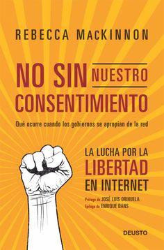 """No sin nuestro consentimiento"", de Rebecca MacKinnon, un libro fundamental Internet, Reading, Books, Web 2, Control, Communication, Barcelona, Messages, Facebook"