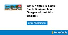 Win A Holiday To Exotic Ras Al Khaimah From Glasgow Airport With Emirates