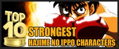 Be inspired to reach your goals through hard work and resilience by reading the stories behind the top 10 strongest Hajime no Ippo characters!
