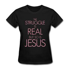 The Struggle Is Real, But So Is Jesus Christian T-Shirt For Women - Women's T-Shirt