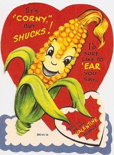 "It's ""Corny"" but Shucks! I'd Sure Like to ""Ear"" You Say... You'll Be My Valentine Today!"