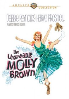 The Unsinkable Molly Brown; Debbie Reynolds; She's so funny in this movie~