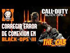 ERROR, COMO CORREGIR CONEXION EN CALL OF DUTY BLACK OPS III - YouTube