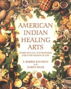 American Indian Healing Arts: Herbs, Rituals, and Remedies for Every Season of Life by E. Barrie Kavasch,
