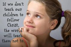 Christians are scorned for teaching children about Christ an the Bible, yet the rest of the world takes great care to teach them otherwise Great Quotes, Quotes To Live By, Inspirational Quotes, Awesome Quotes, Meaningful Quotes, Motivational Quotes, Clever Quotes, Cool Words, Wise Words
