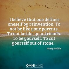 I believe that one defines oneself by reinvention. To not be like your parents. To not be like your friends. To be yourself. To cut yourself out of stone.  #quoteoftheday #wisequote #success #motivation #focus #riseandgrind #shine #suceed #everyday #lifestyle #entrepreneur #yourself #nootropics #supplements #omnimind