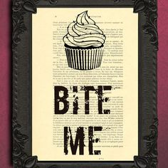 Bite me cupcake art print, cupcake decor, cupcake wall decor on antique book page, barb wire art prints on dictionary paper by MadameMemento on Etsy https://www.etsy.com/listing/106829947/bite-me-cupcake-art-print-cupcake-decor