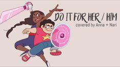 Do It For Her / Him (Steven Universe)【Anna ft. Nari】