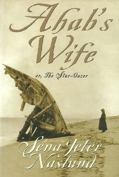 Ahab's Wife by Sena Jeter Naslund Is one of my all time favorite books.
