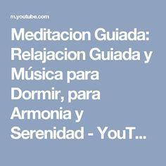 Meditacion Guiada: Relajacion Guiada y Música para Dormir, para Armonia y Serenidad - YouTube