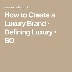 How to Create a Luxury Brand • Defining Luxury • SO