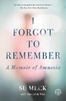 I forgot to remember : a memoir of amnesia by Su Meck read November 2015
