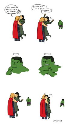 Thor and Loki hug, with Hulk as the enforcer. I feel like this with my sisters most of the time...maybe I need a Hulk