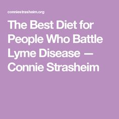 The Best Diet for People Who Battle Lyme Disease — Connie Strasheim