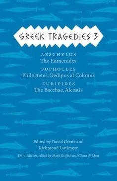 Greek Tragedies 3: Aeschylus: The Eumenides; Sophocles: Philoctetes, Oedipus at Colonus; Euripides: The Bacchae, Alcestis
