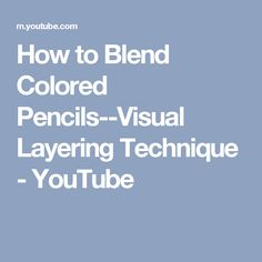 How to Blend Colored Pencils--Visual Layering Technique - YouTube